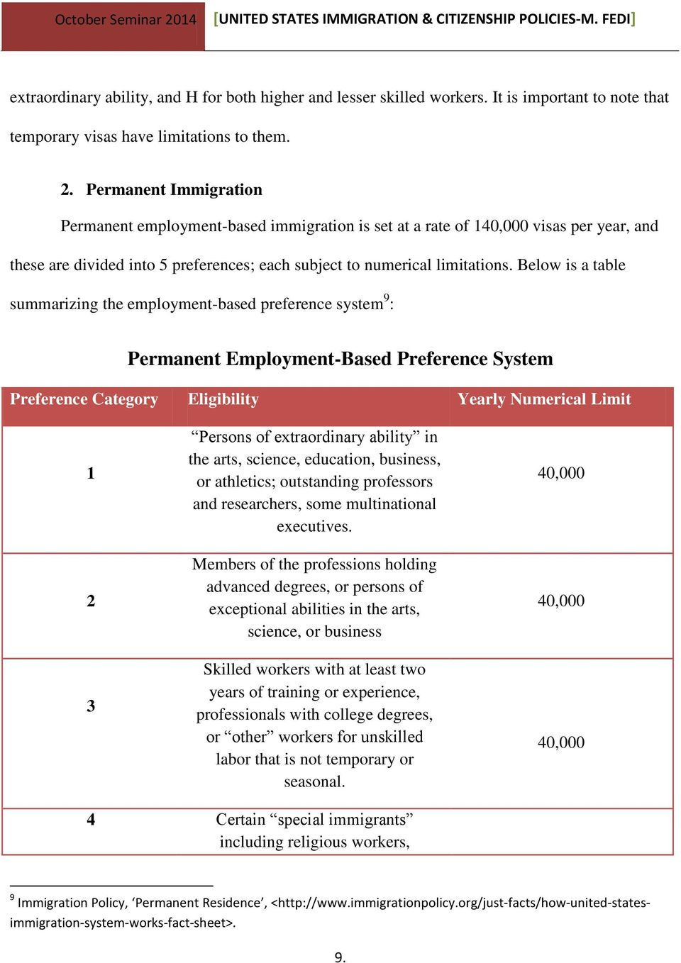 Below is a table summarizing the employment-based preference system 9 : Permanent Employment-Based Preference System Preference Category Eligibility Yearly Numerical Limit 1 2 3 Persons of