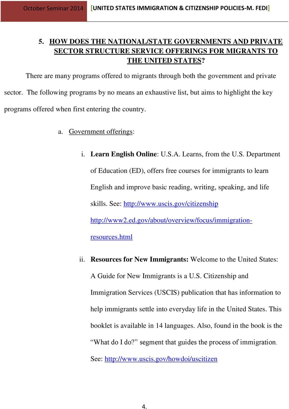 The following programs by no means an exhaustive list, but aims to highlight the key programs offered when first entering the country. a. Government offerings: i. Learn English Online: U.S.A.