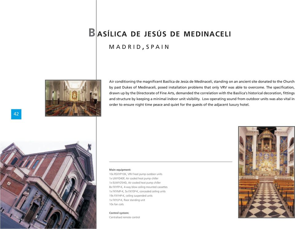 The specification, drawnup by thedirectorate offine Arts, demanded the correlation with the Basílica's historical decoration, fittings and structure by keeping a minimal indoor unit visibility.
