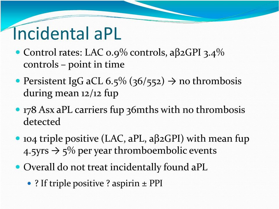 5% (36/552) no thrombosis during mean 12/12 fup 178 Asx apl carriers fup 36mths with no