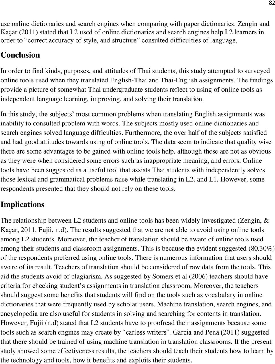 Conclusion In order to find kinds, purposes, and attitudes of Thai students, this study attempted to surveyed online tools used when they translated English-Thai and Thai-English assignments.
