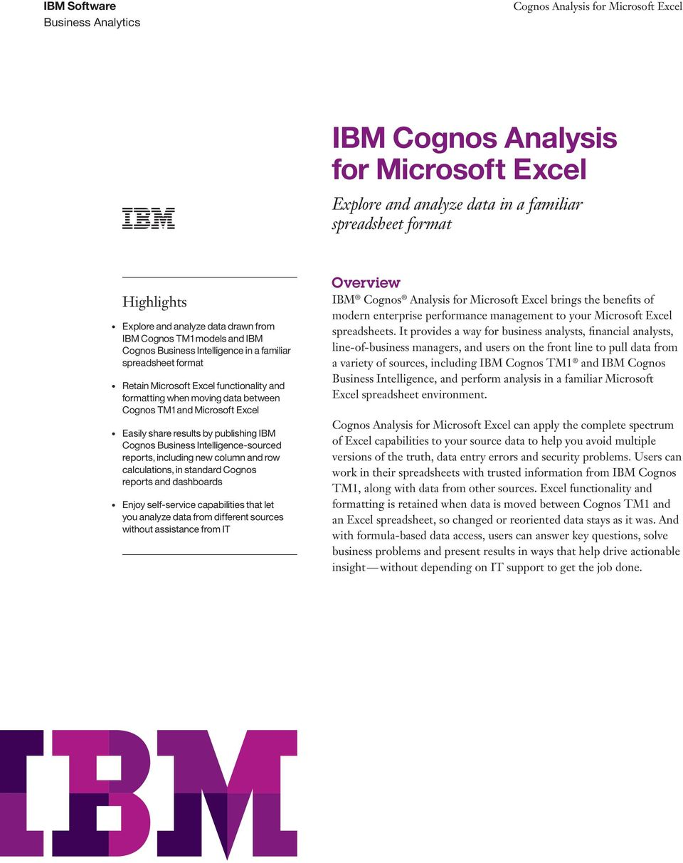 Business Intelligence-sourced reports, including new column and row calculations, in standard Cognos reports and dashboards Enjoy self-service capabilities that let you analyze data from different