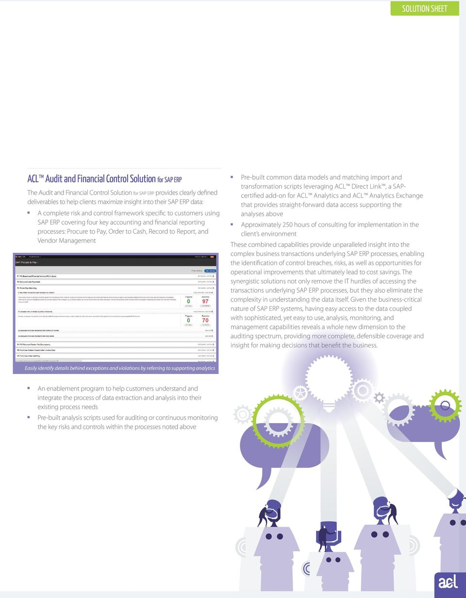 Report, and Vendor Management Pre-built common data models and matching import and transformation scripts leveraging ACL Direct Link, a SAPcertified add-on for ACL Analytics and ACL Analytics