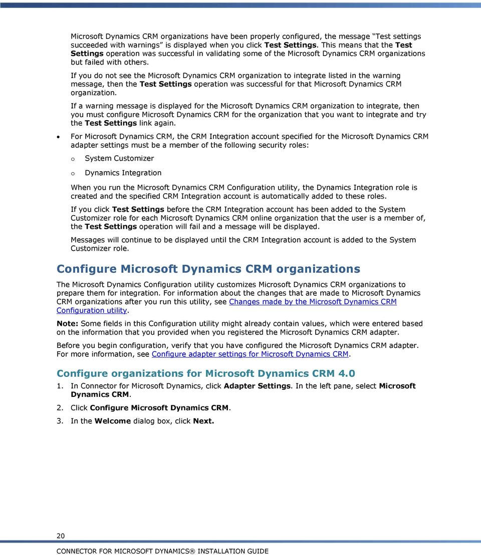 If yu d nt see the Micrsft Dynamics CRM rganizatin t integrate listed in the warning message, then the Test Settings peratin was successful fr that Micrsft Dynamics CRM rganizatin.