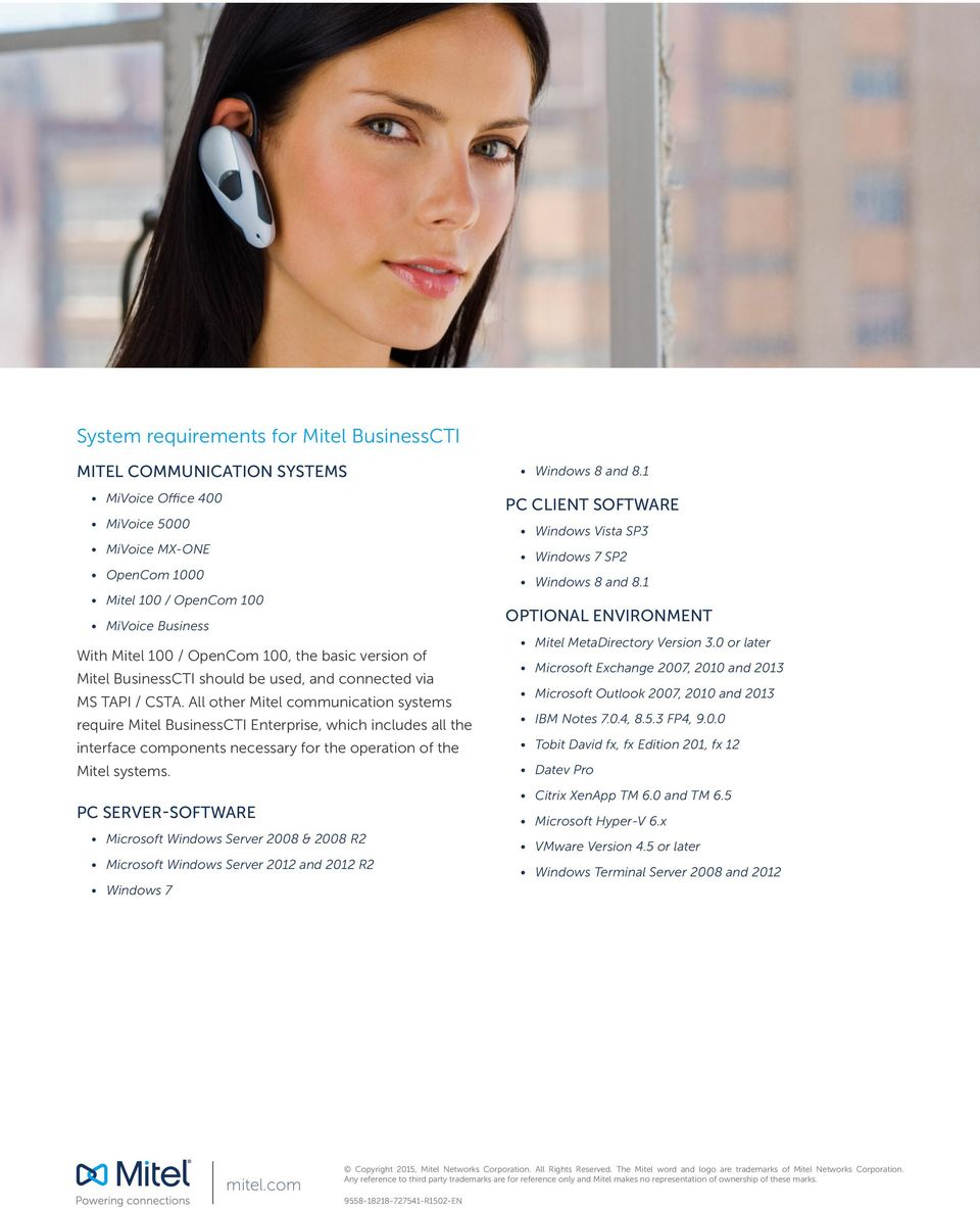 All other Mitel communication systems require Mitel BusinessCTI Enterprise, which includes all the interface components necessary for the operation of the Mitel systems.