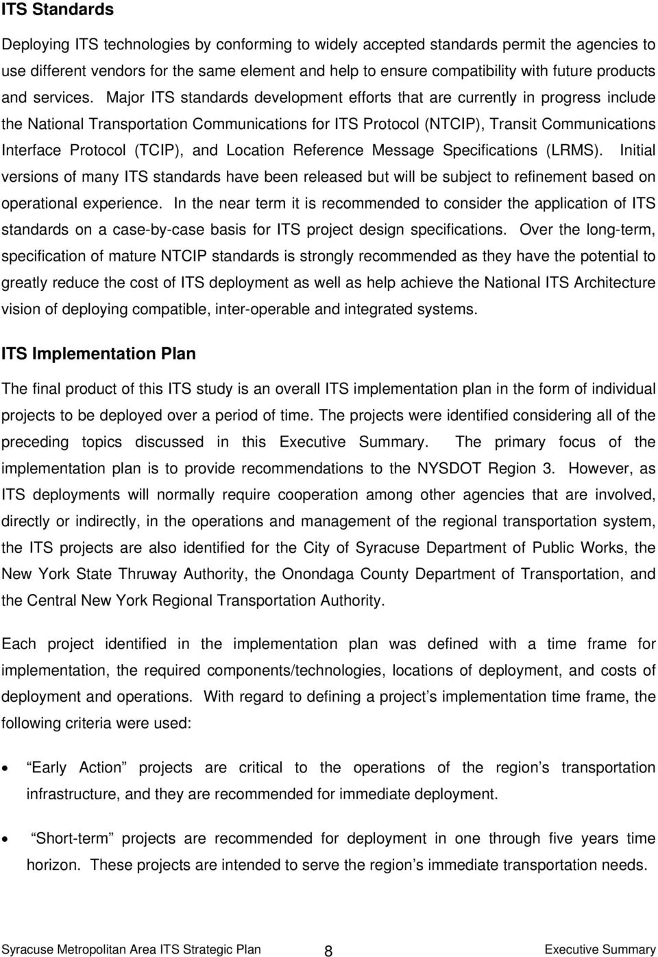 Major ITS standards development efforts that are currently in progress include the National Transportation Communications for ITS Protocol (NTCIP), Transit Communications Interface Protocol (TCIP),
