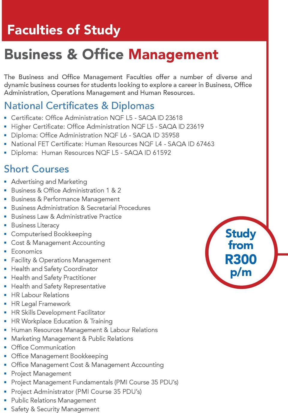 National Certificates & Diplomas Certificate: Office Administration NQF L5 - SAQA ID 23618 Higher Certificate: Office Administration NQF L5 - SAQA ID 23619 Diploma: Office Administration NQF L6 -