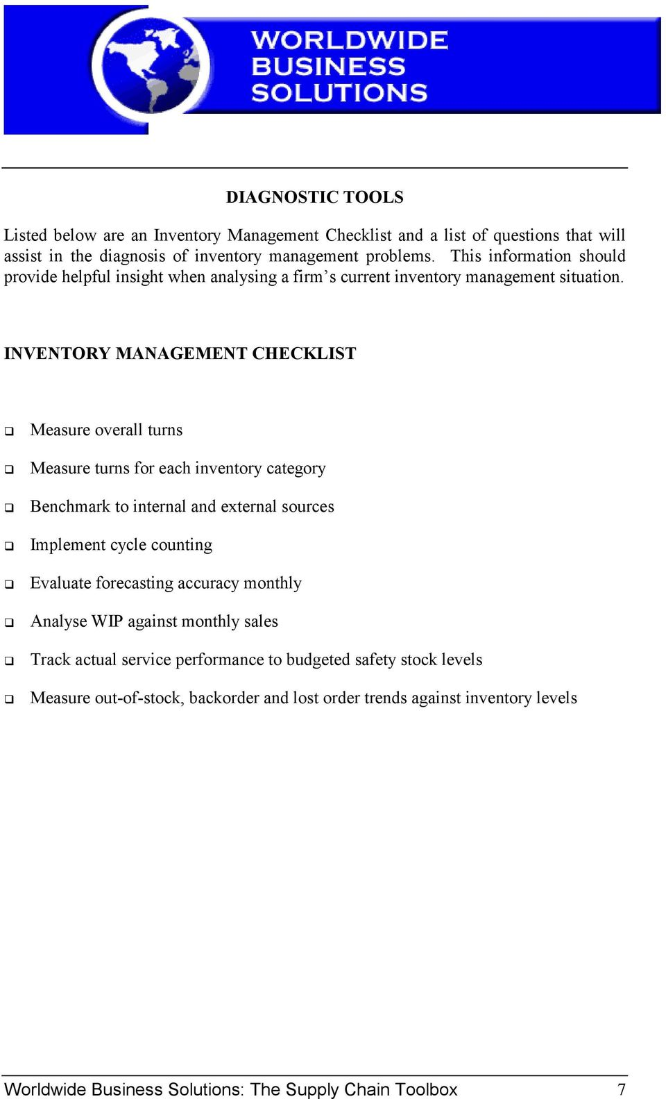 INVENTORY MANAGEMENT CHECKLIST Measure overall turns Measure turns for each inventory category Benchmark to internal and external sources Implement cycle counting Evaluate