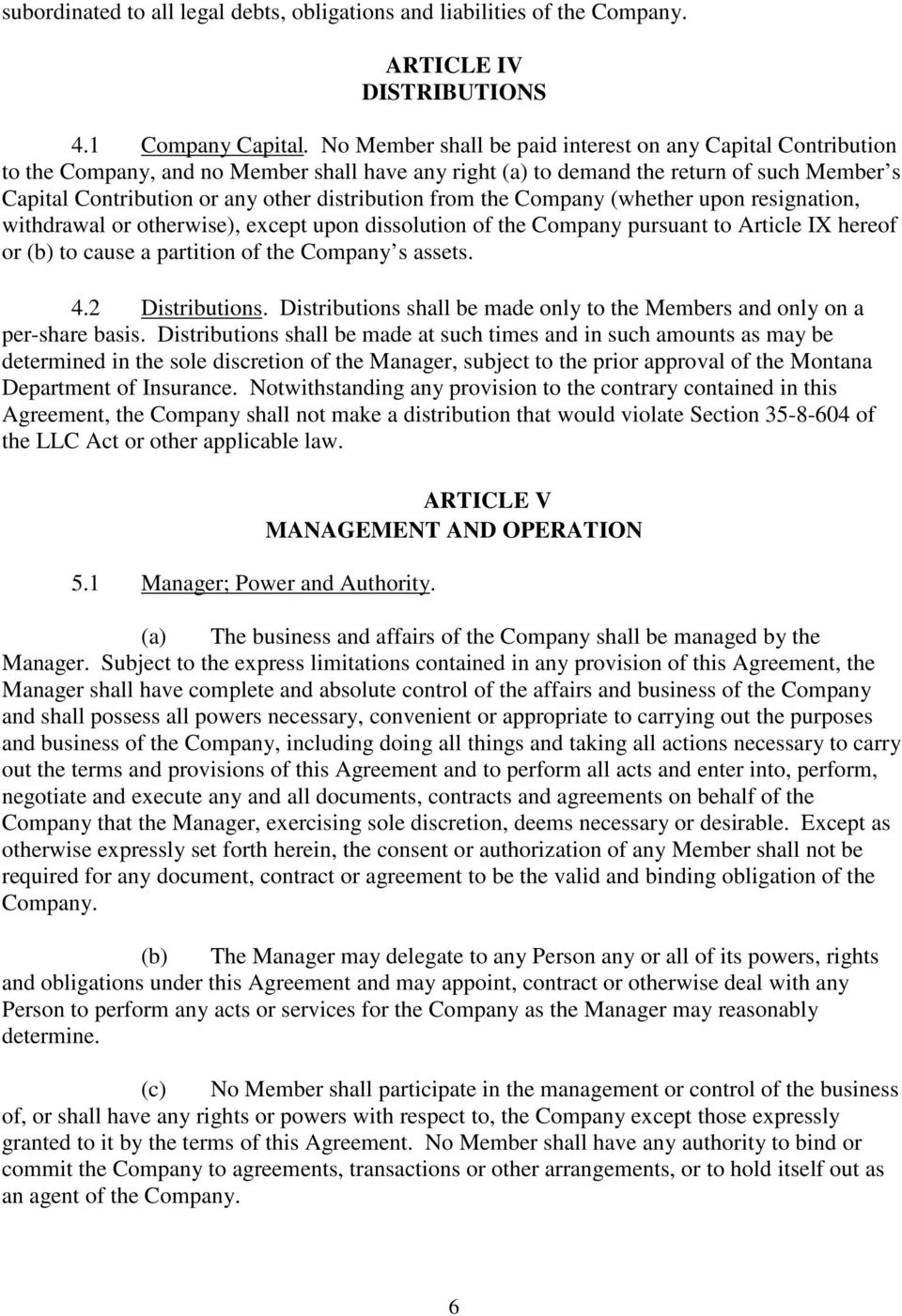 distribution from the Company (whether upon resignation, withdrawal or otherwise), except upon dissolution of the Company pursuant to Article IX hereof or (b) to cause a partition of the Company s