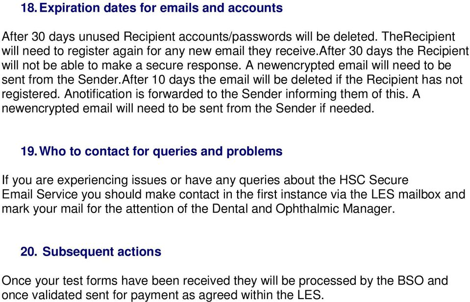 After 10 days the email will be deleted if the Recipient has not registered. Anotification is forwarded to the Sender informing them of this.