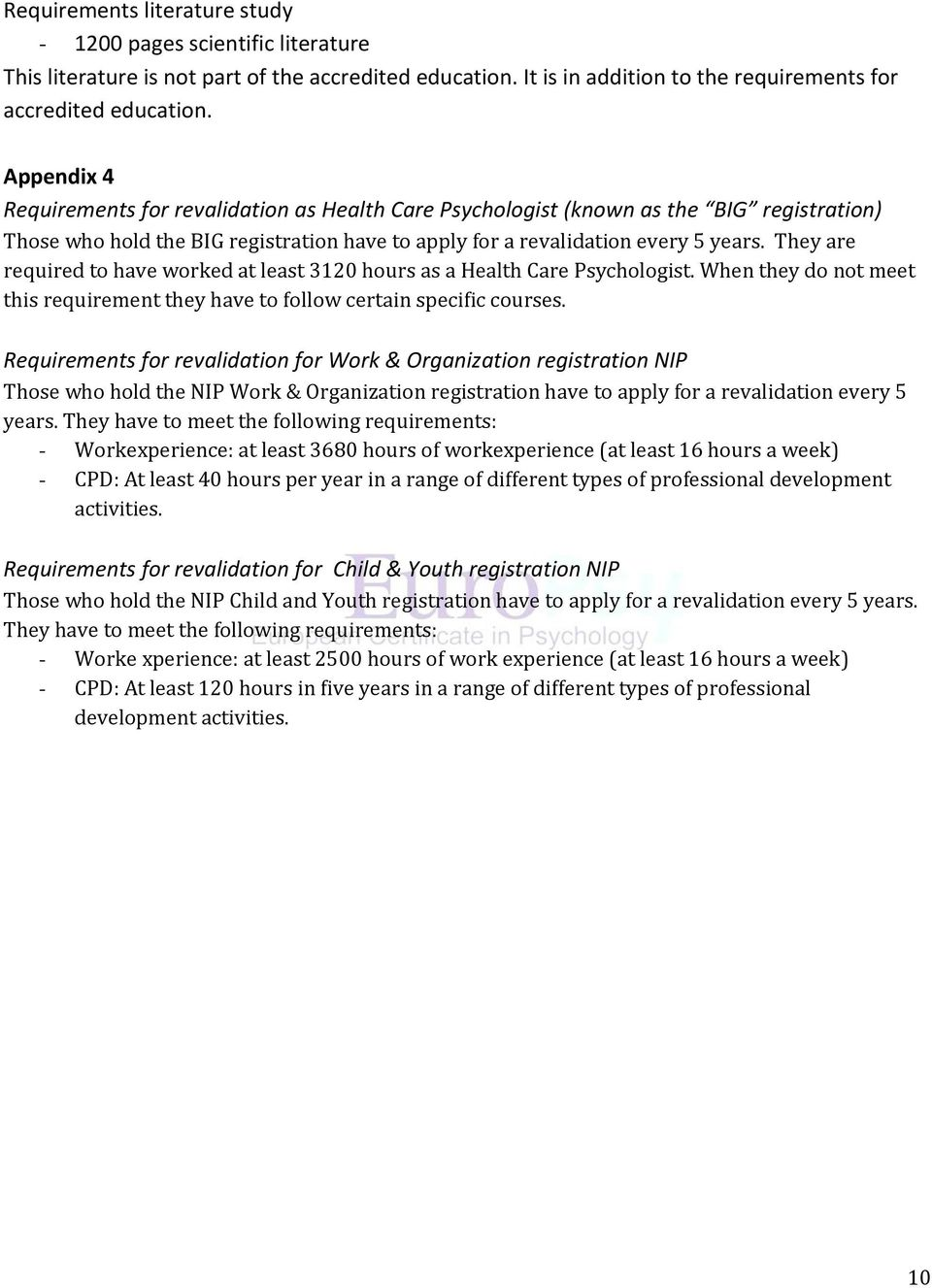 They are required to have worked at least 3120 hours as a Health Care Psychologist. When they do not meet this requirement they have to follow certain specific courses.