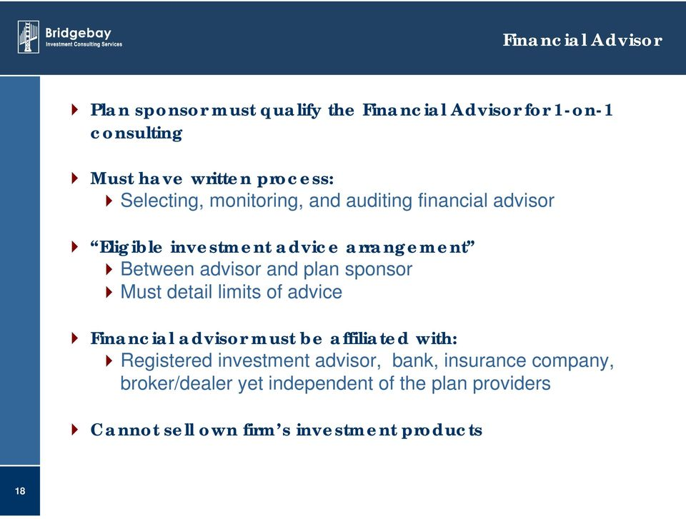 plan sponsor Must detail limits of advice Financial advisor must be affiliated with: Registered investment advisor,