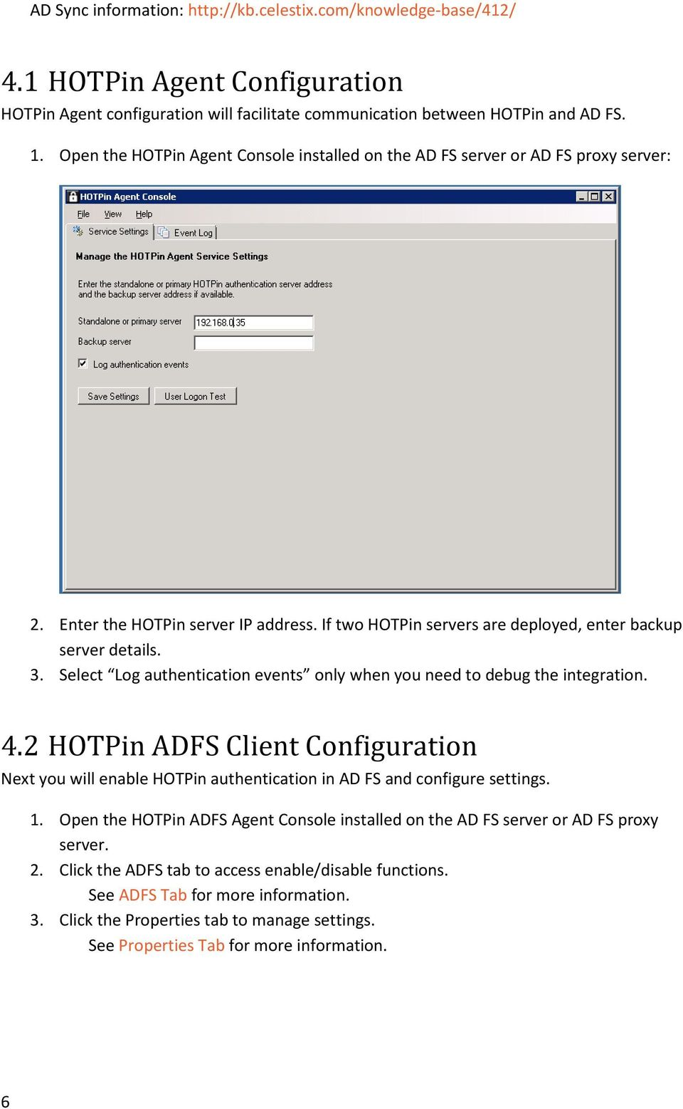 Select Log authentication events only when you need to debug the integration. 4.2 HOTPin ADFS Client Configuration Next you will enable HOTPin authentication in AD FS and configure settings. 1.