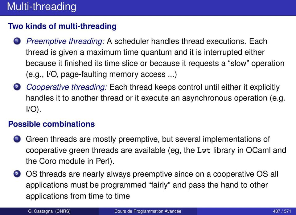 ..) 2 Cooperative threading: Each thread keeps control until either it explicitly handles it to another thread or it execute an asynchronous operation (e.g. I/O).