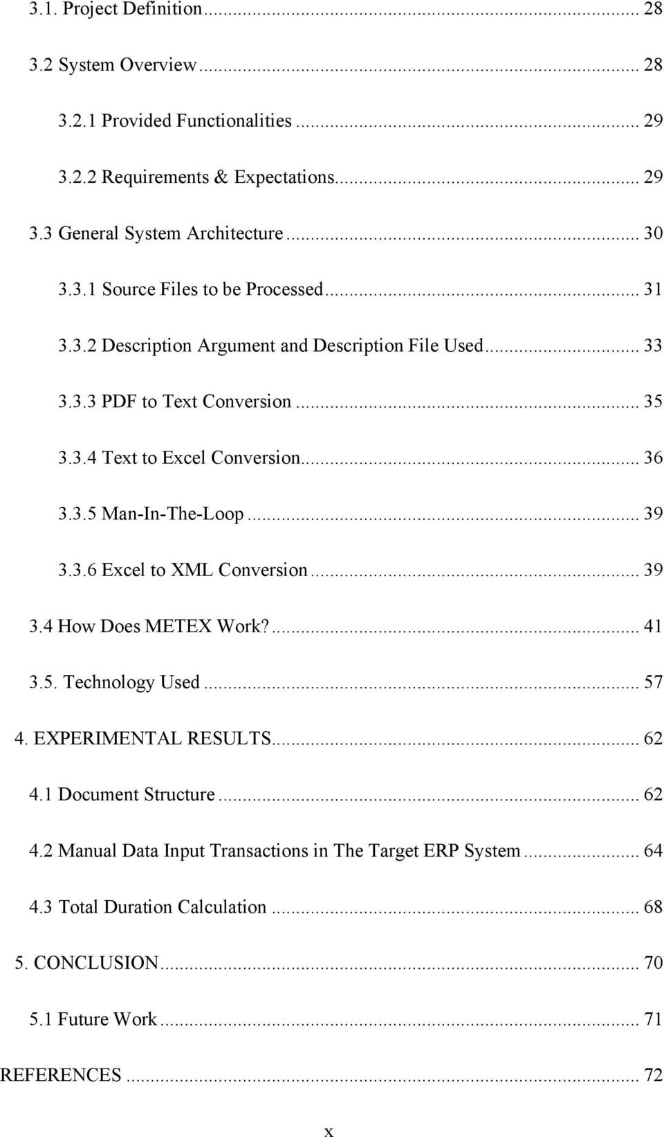 3.5 Man-In-The-Loop... 39 3.3.6 Excel to XML Conversion... 39 3.4 How Does METEX Work?... 41 3.5. Technology Used... 57 4. EXPERIMENTAL RESULTS... 62 4.
