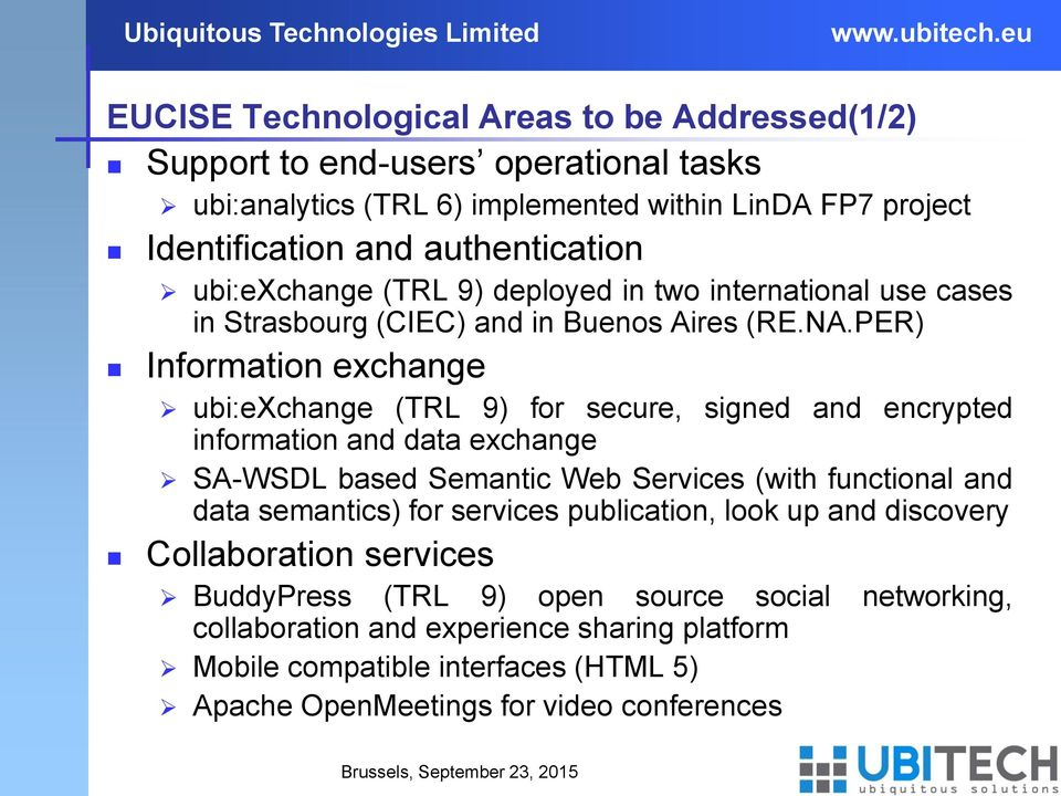 PER) Information exchange ubi:exchange (TRL 9) for secure, signed and encrypted information and data exchange SA-WSDL based Semantic Web Services (with functional and data