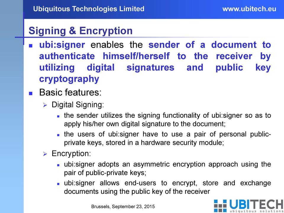 document; the users of ubi:signer have to use a pair of personal publicprivate keys, stored in a hardware security module; Encryption: ubi:signer adopts an