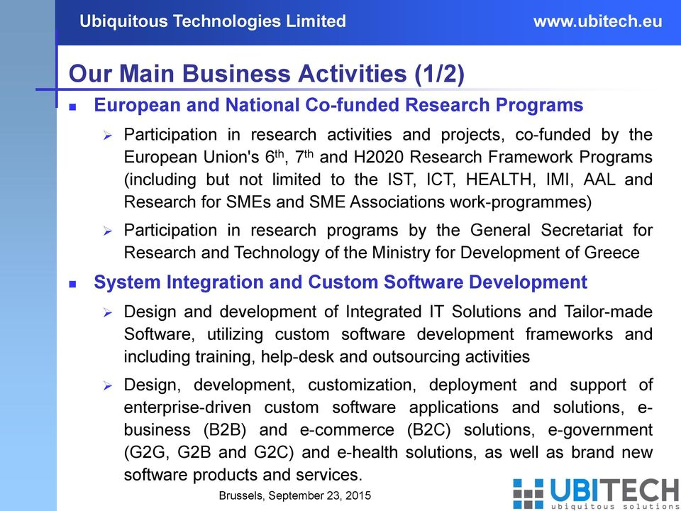 Secretariat for Research and Technology of the Ministry for Development of Greece System Integration and Custom Software Development Design and development of Integrated IT Solutions and Tailor-made