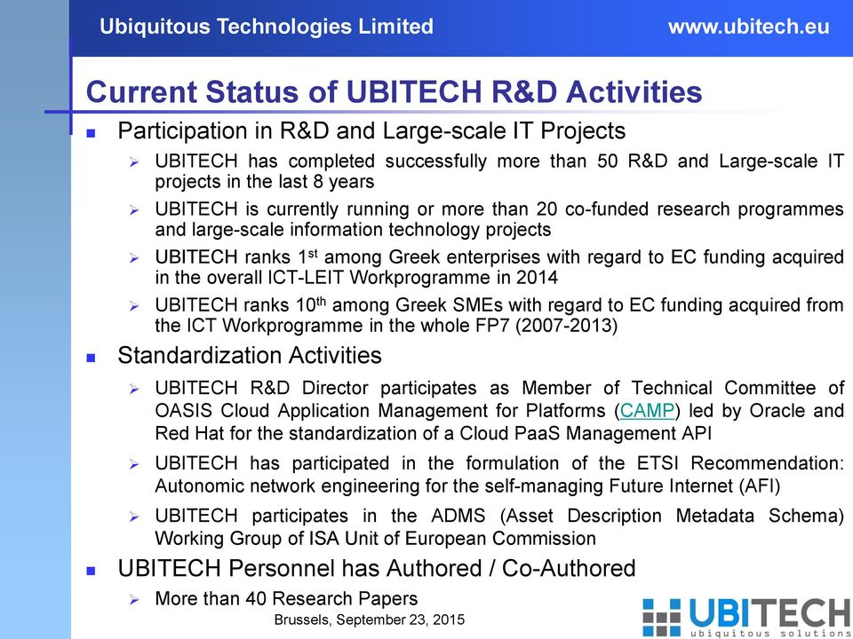 overall ICT-LEIT Workprogramme in 2014 UBITECH ranks 10 th among Greek SMEs with regard to EC funding acquired from the ICT Workprogramme in the whole FP7 (2007-2013) Standardization Activities