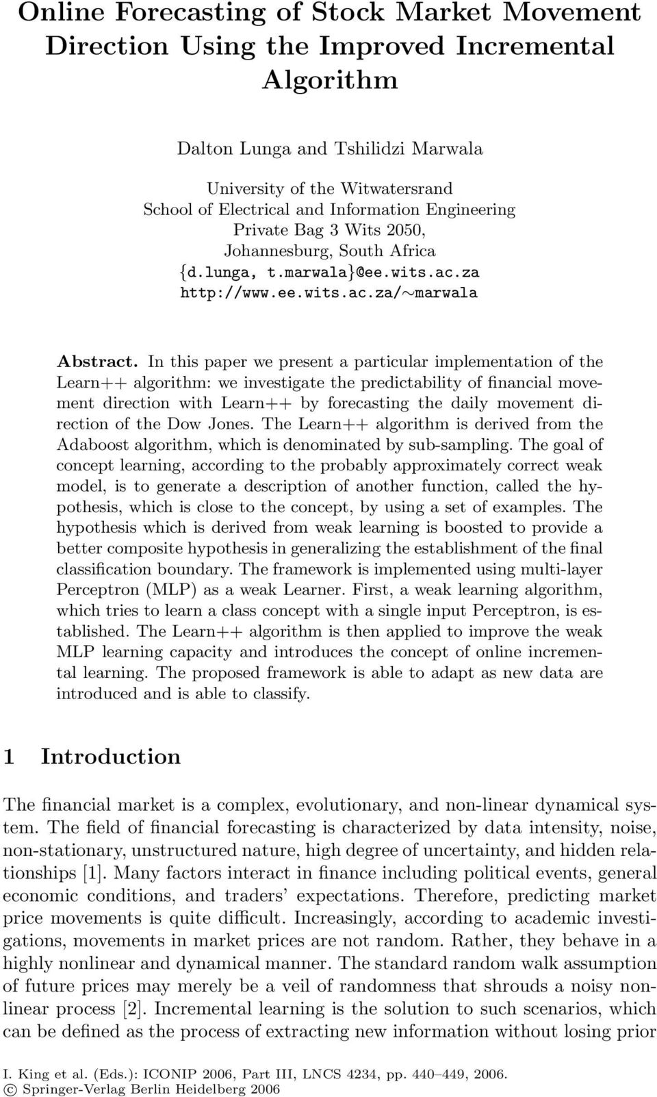 In this paper we present a particular implementation of the Learn++ algorithm: we investigate the predictability of financial movement direction with Learn++ by forecasting the daily movement