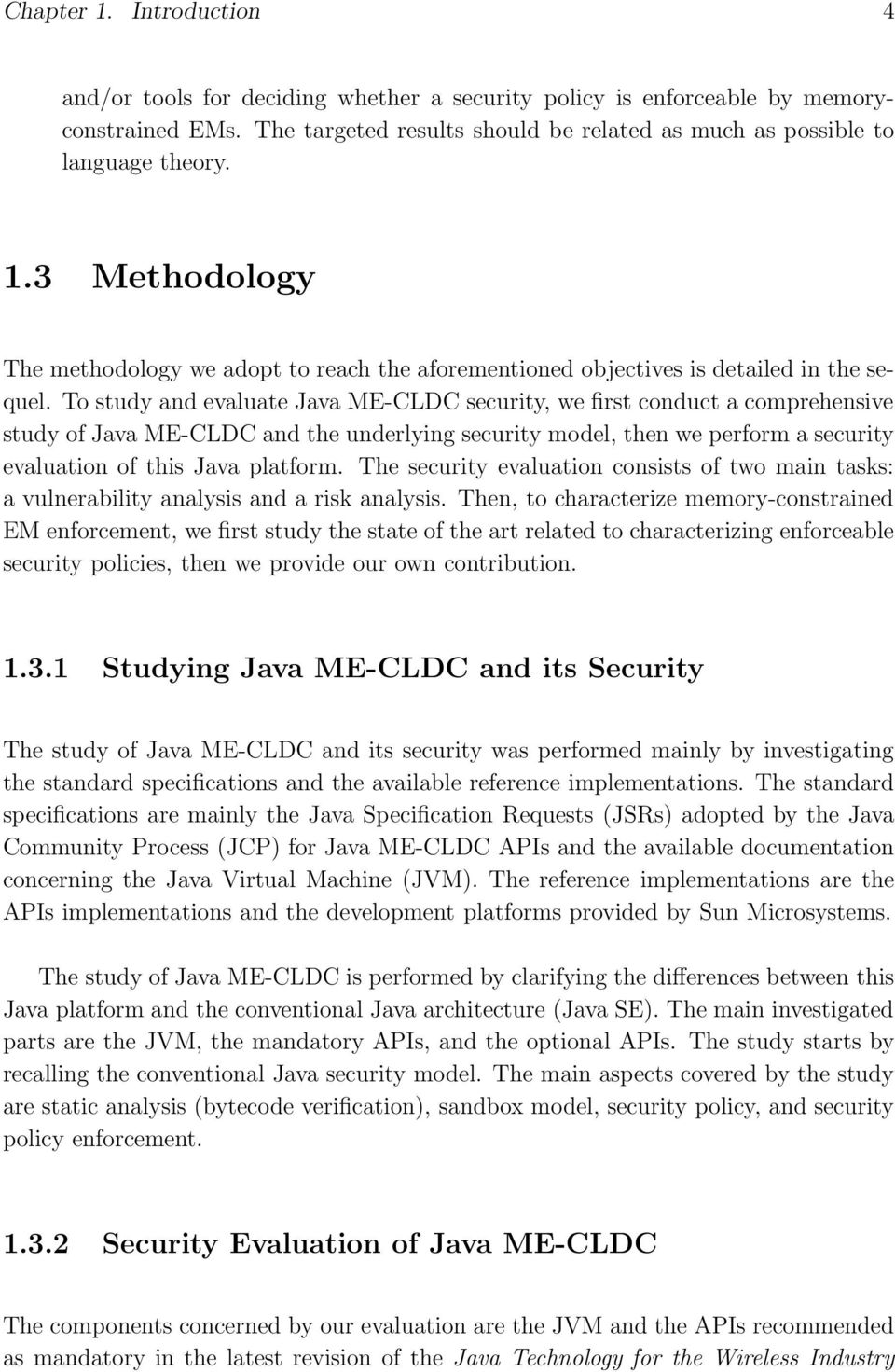 The security evaluation consists of two main tasks: a vulnerability analysis and a risk analysis.