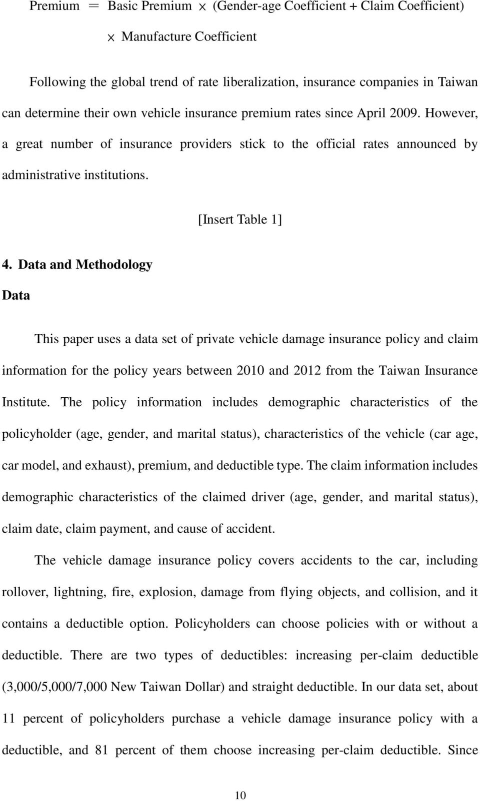 Data and Methodology Data This paper uses a data set of private vehicle damage insurance policy and claim information for the policy years between 2010 and 2012 from the Taiwan Insurance Institute.