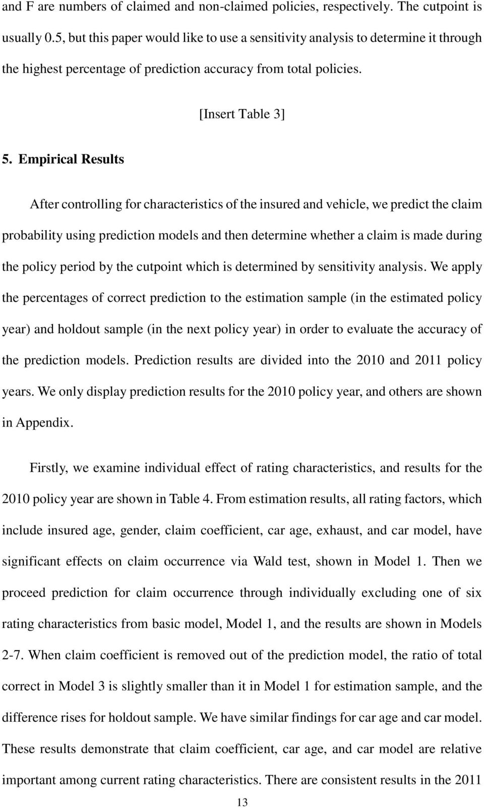 Empirical Results After controlling for characteristics of the insured and vehicle, we predict the claim probability using prediction models and then determine whether a claim is made during the
