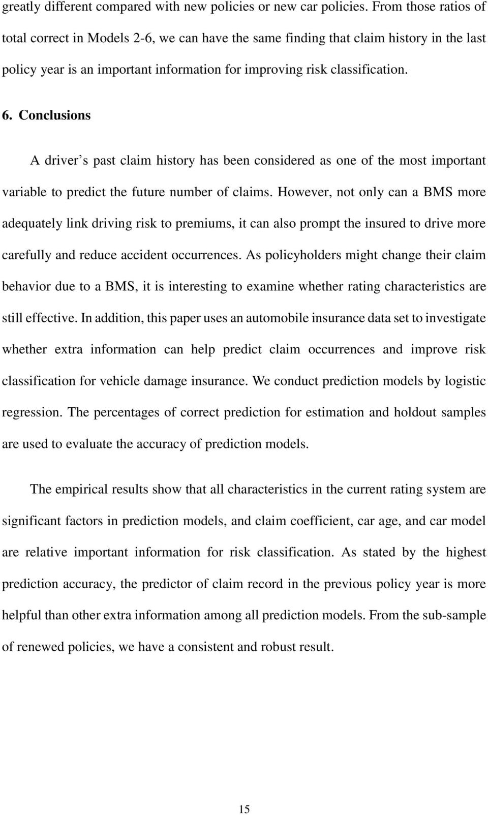 Conclusions A driver s past claim history has been considered as one of the most important variable to predict the future number of claims.