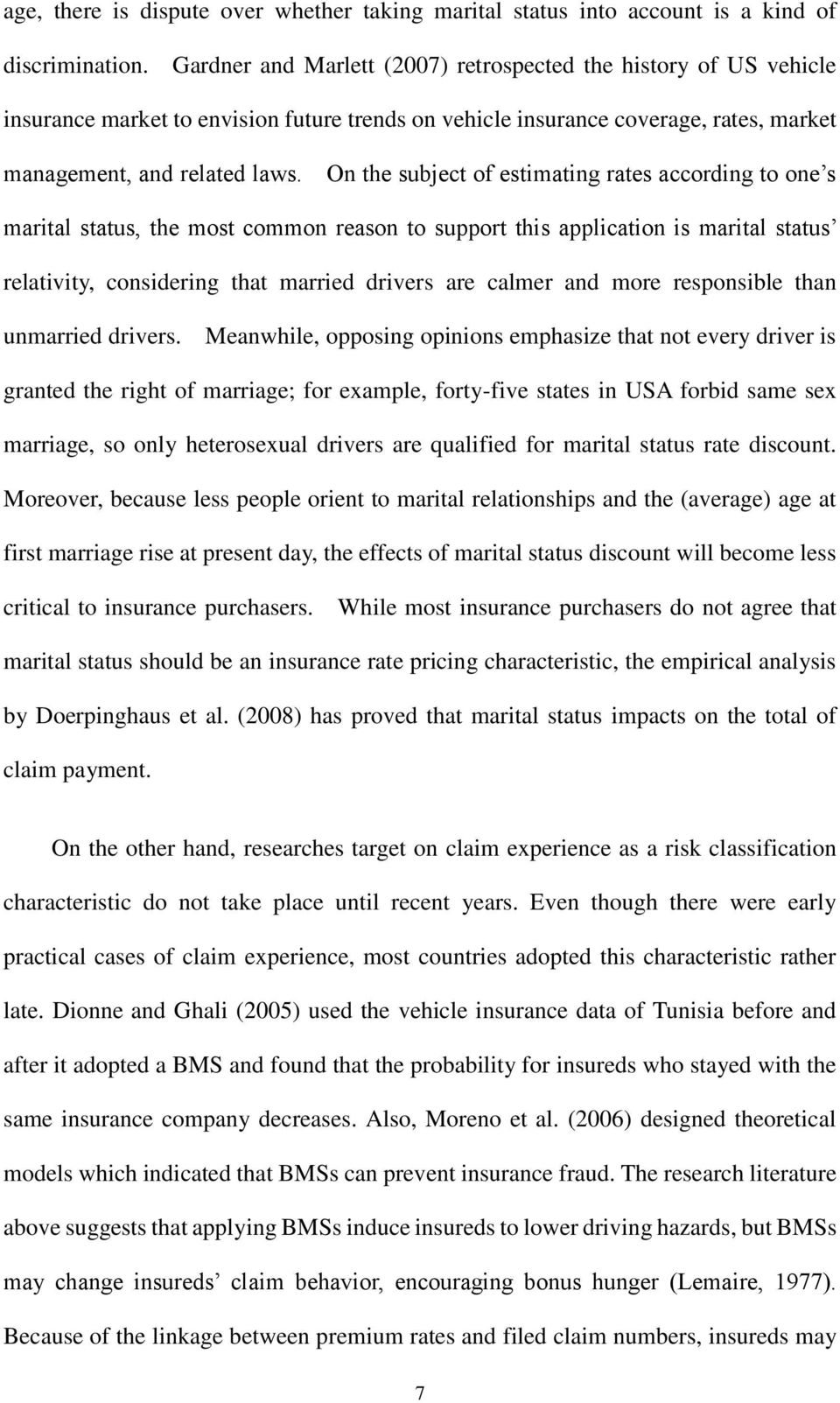 On the subject of estimating rates according to one s marital status, the most common reason to support this application is marital status relativity, considering that married drivers are calmer and