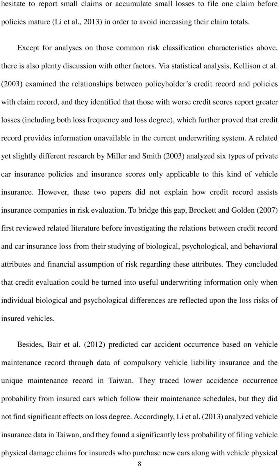 (2003) examined the relationships between policyholder s credit record and policies with claim record, and they identified that those with worse credit scores report greater losses (including both