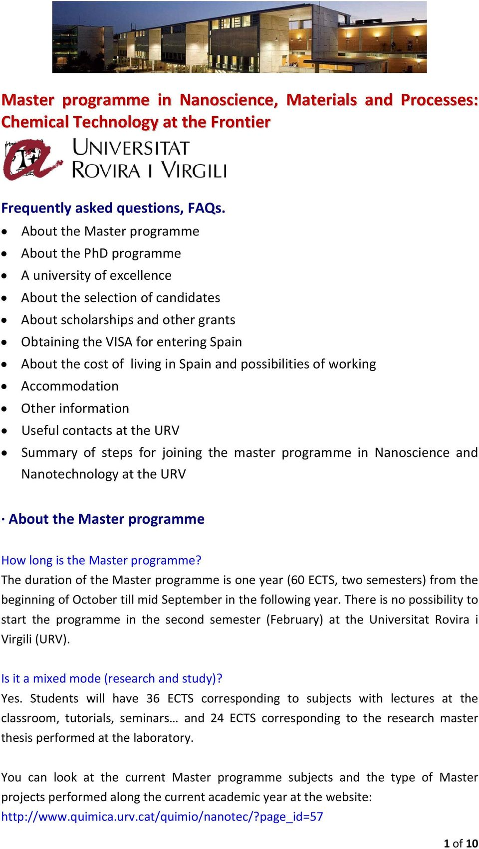 cost of living in Spain and possibilities of working Accommodation Other information Useful contacts at the URV Summary of steps for joining the master programme in Nanoscience and Nanotechnology at