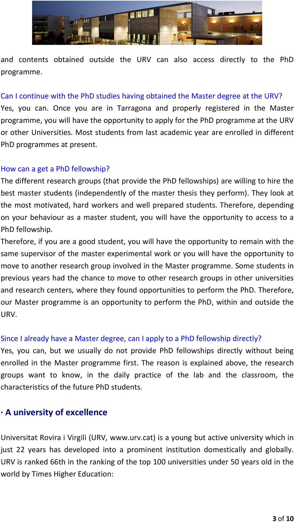 Most students from last academic year are enrolled in different PhD programmes at present. How can a get a PhD fellowship?