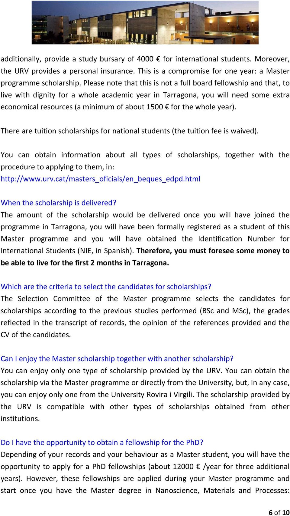 the whole year). There are tuition scholarships for national students (the tuition fee is waived).