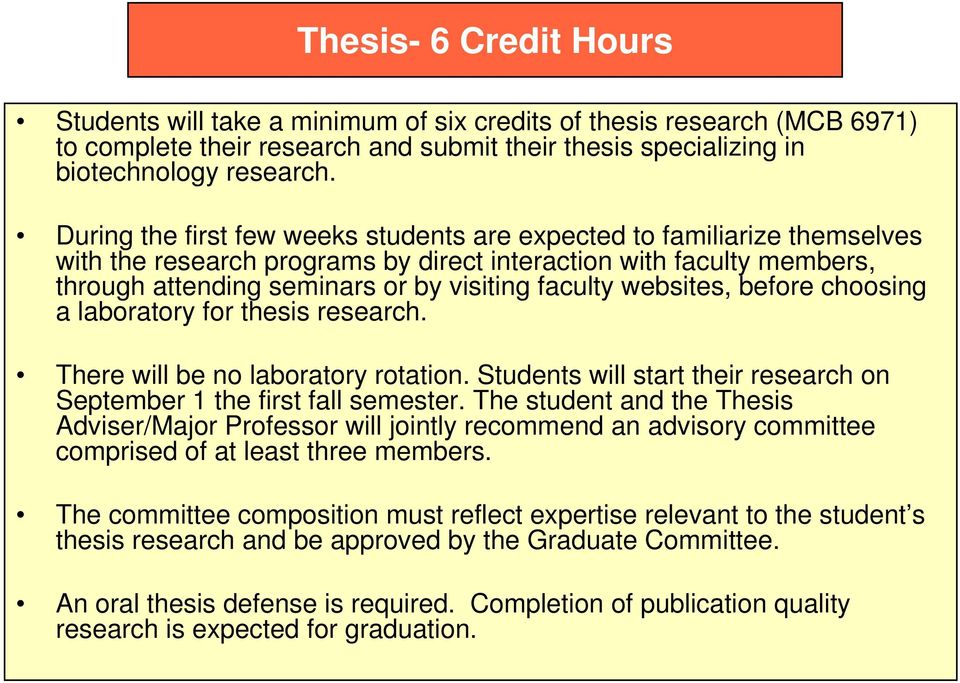 websites, before choosing a laboratory for thesis research. There will be no laboratory rotation. Students will start their research on September 1 the first fall semester.