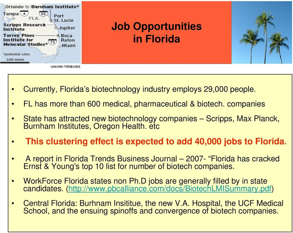 A report in Florida Trends Business Journal 2007- Florida has cracked Ernst & Young's top 10 list for number of biotech companies. WorkForce Florida states non Ph.