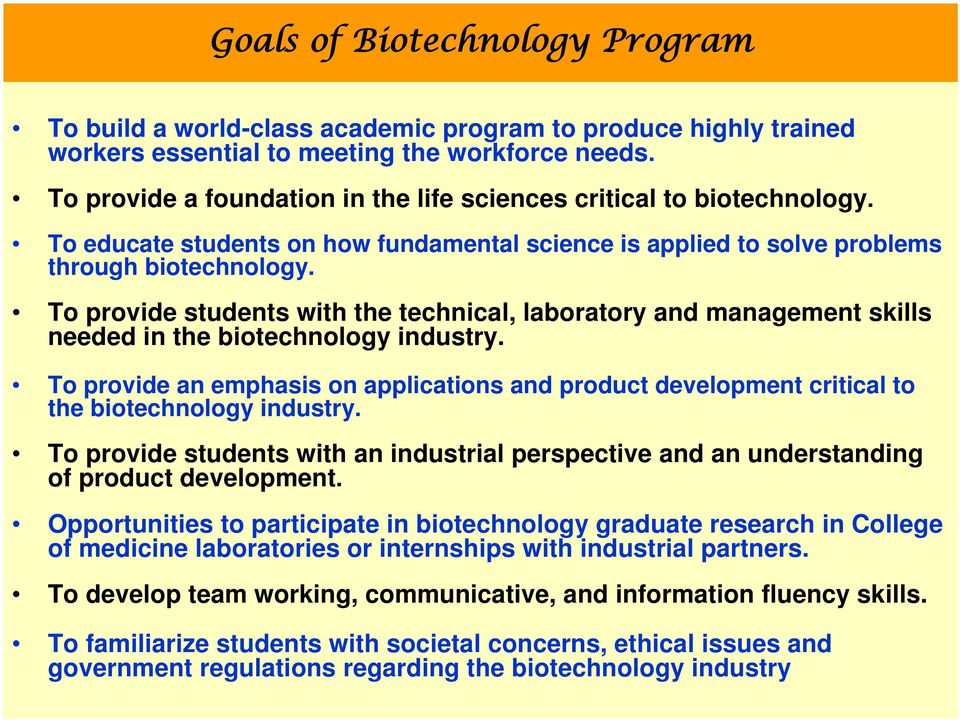 To provide students with the technical, laboratory and management skills needed in the biotechnology industry.
