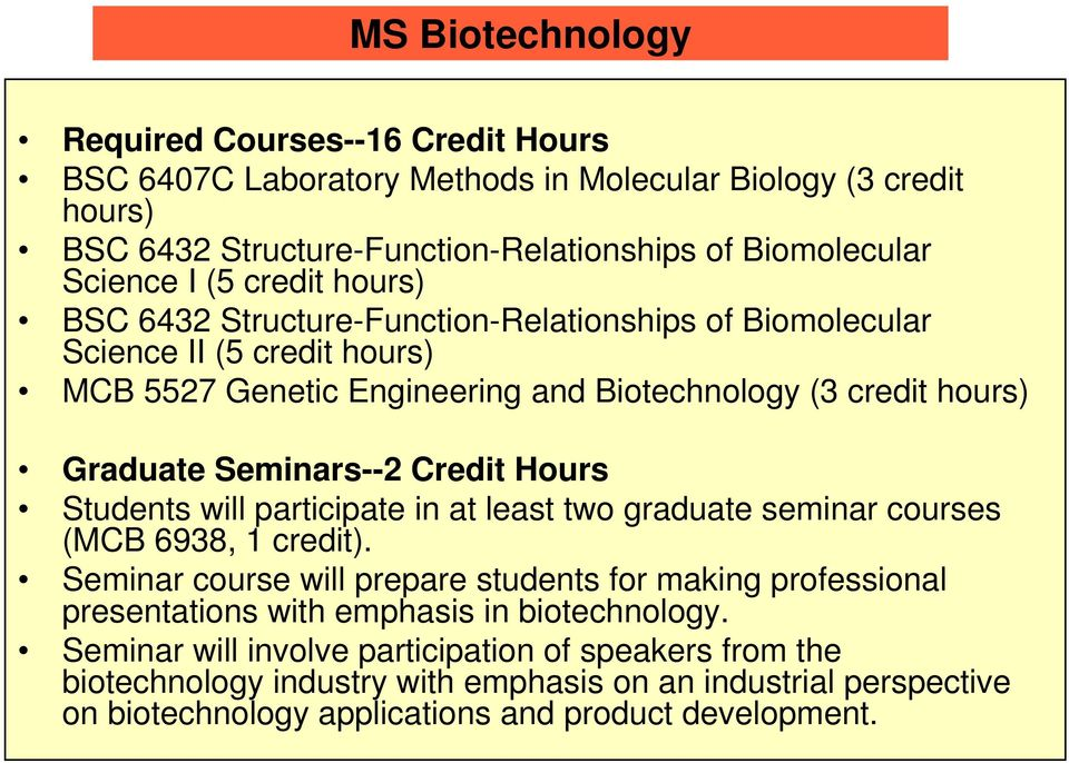 Credit Hours Students will participate in at least two graduate seminar courses (MCB 6938, 1 credit).