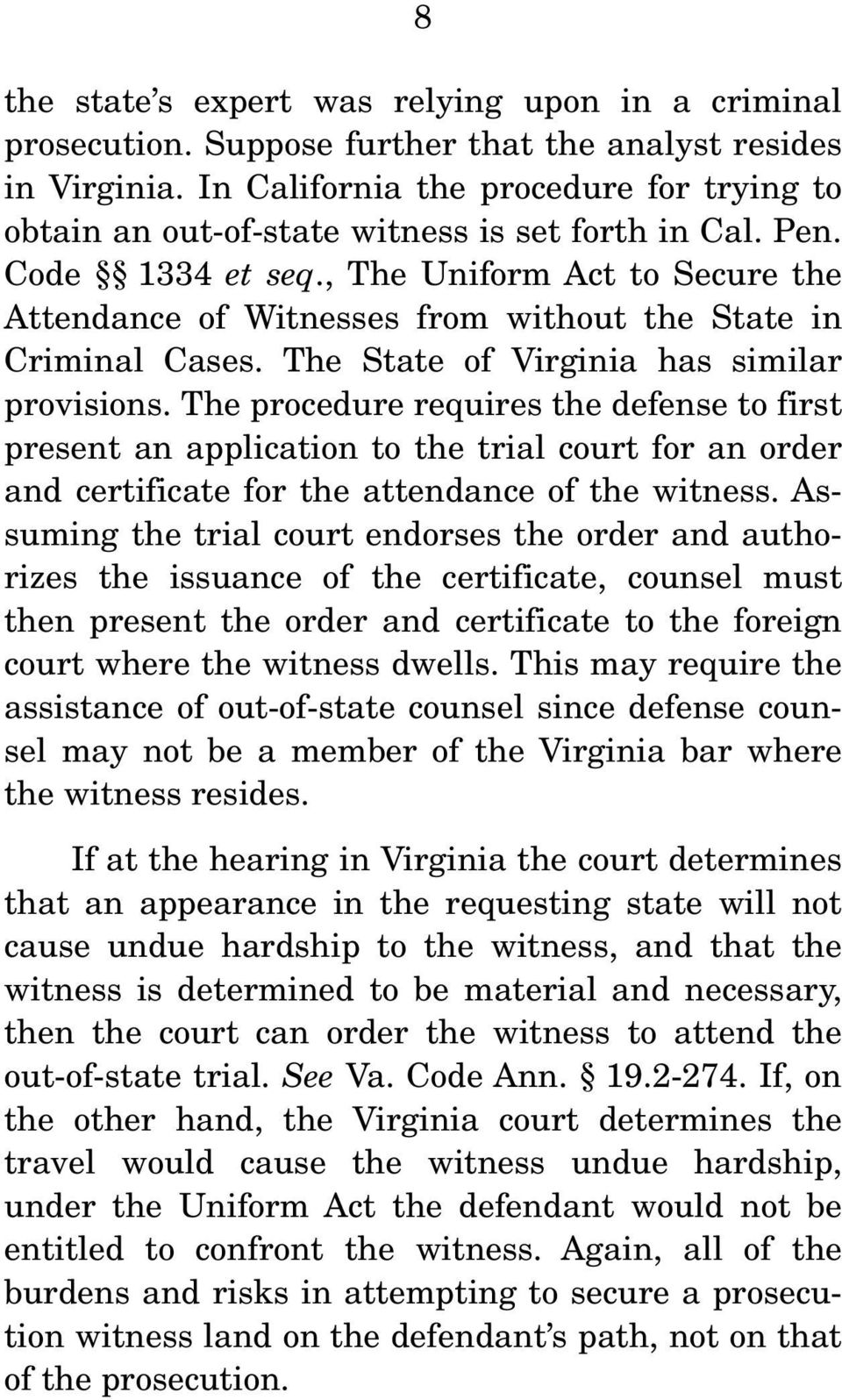 , The Uniform Act to Secure the Attendance of Witnesses from without the State in Criminal Cases. The State of Virginia has similar provisions.