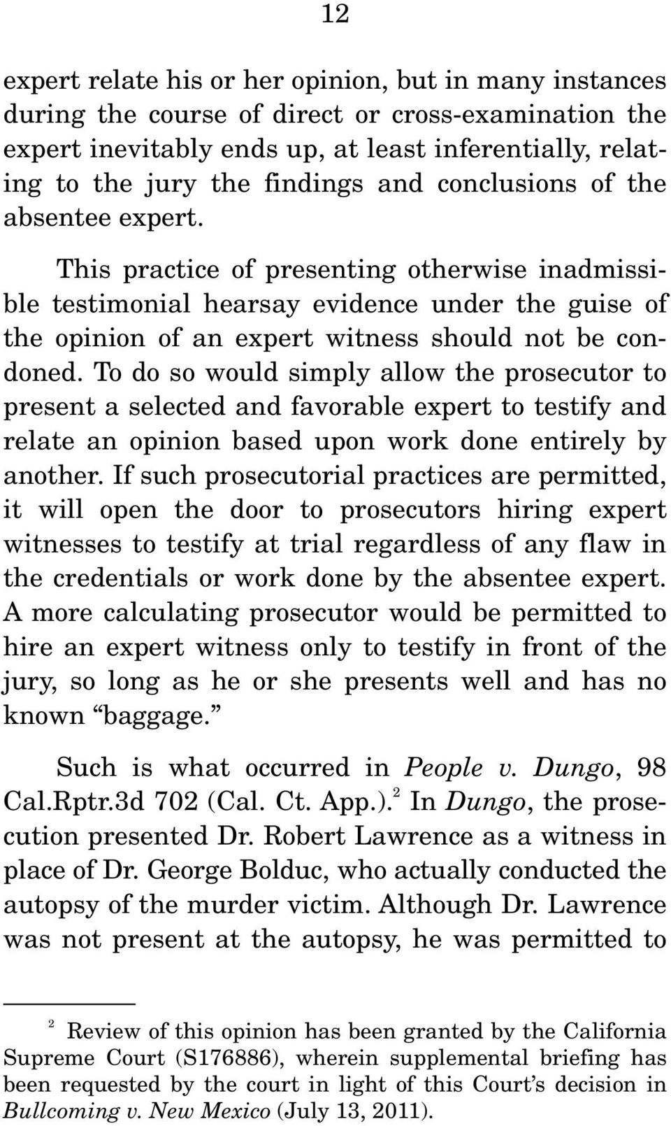 To do so would simply allow the prosecutor to present a selected and favorable expert to testify and relate an opinion based upon work done entirely by another.