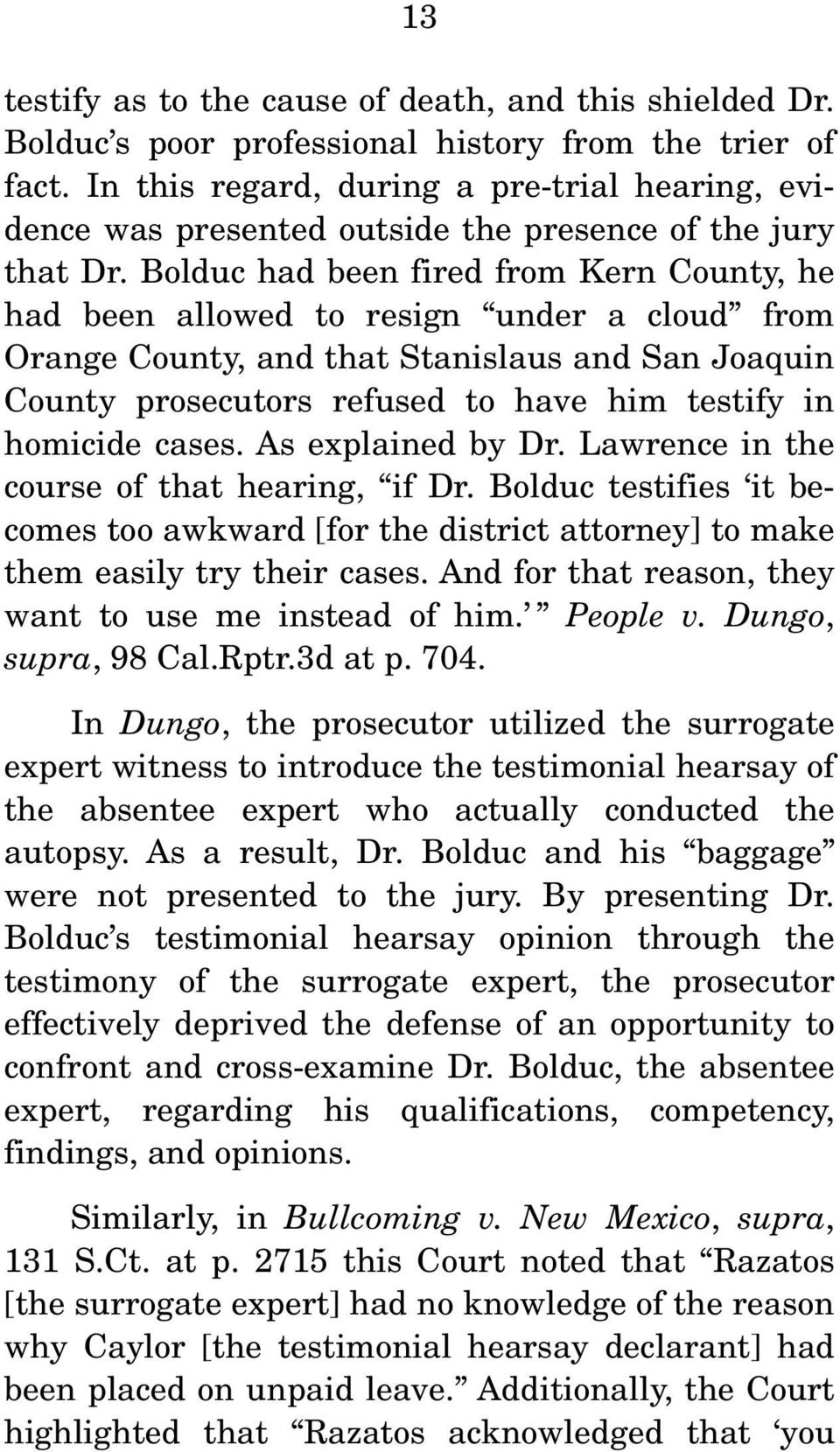Bolduc had been fired from Kern County, he had been allowed to resign under a cloud from Orange County, and that Stanislaus and San Joaquin County prosecutors refused to have him testify in homicide