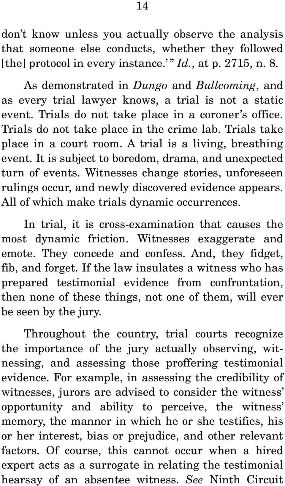 Trials take place in a court room. A trial is a living, breathing event. It is subject to boredom, drama, and unexpected turn of events.