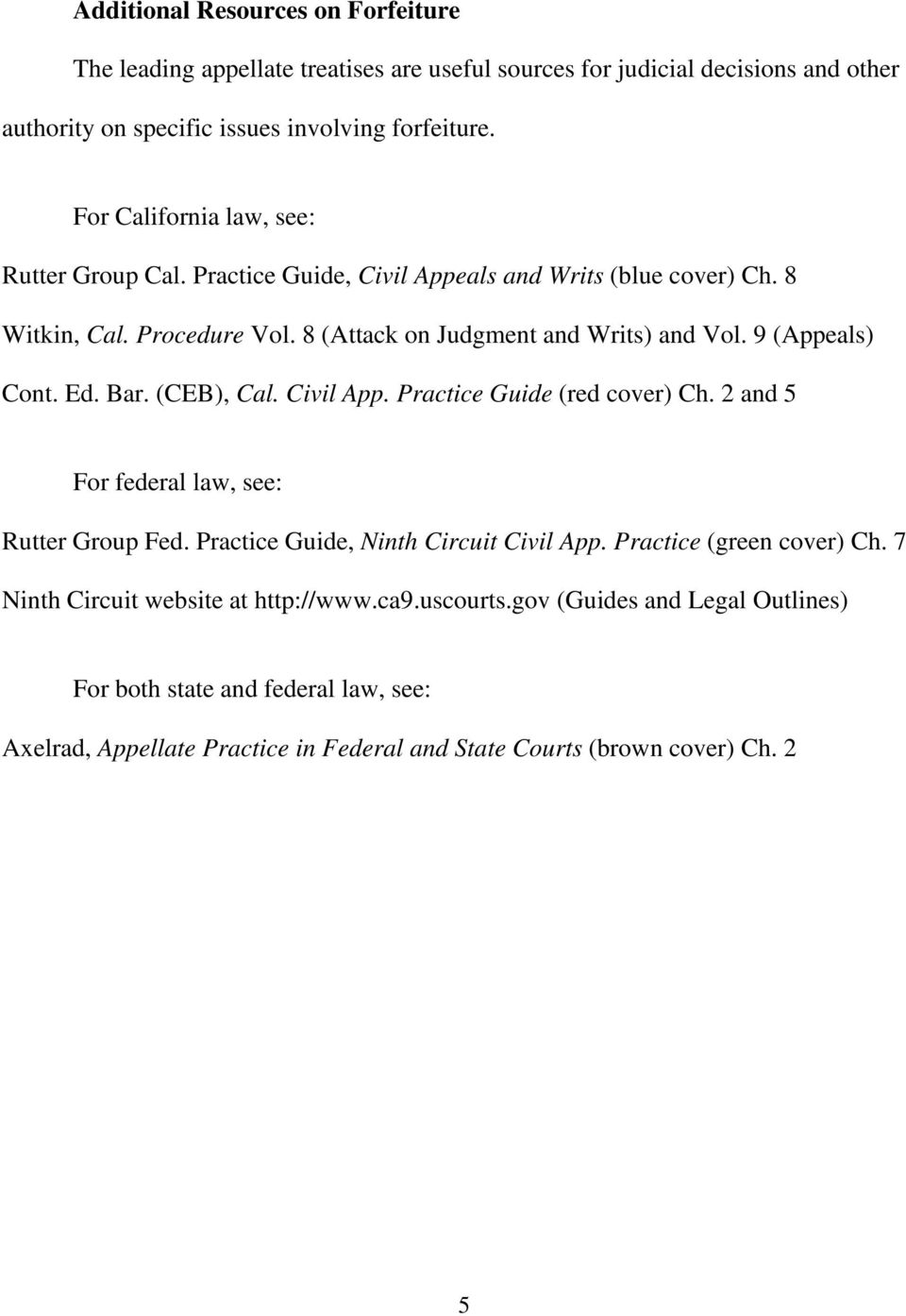 9 (Appeals) Cont. Ed. Bar. (CEB), Cal. Civil App. Practice Guide (red cover) Ch. 2 and 5 For federal law, see: Rutter Group Fed. Practice Guide, Ninth Circuit Civil App.
