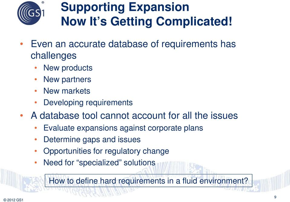 Developing requirements A database tool cannot account for all the issues Evaluate expansions against