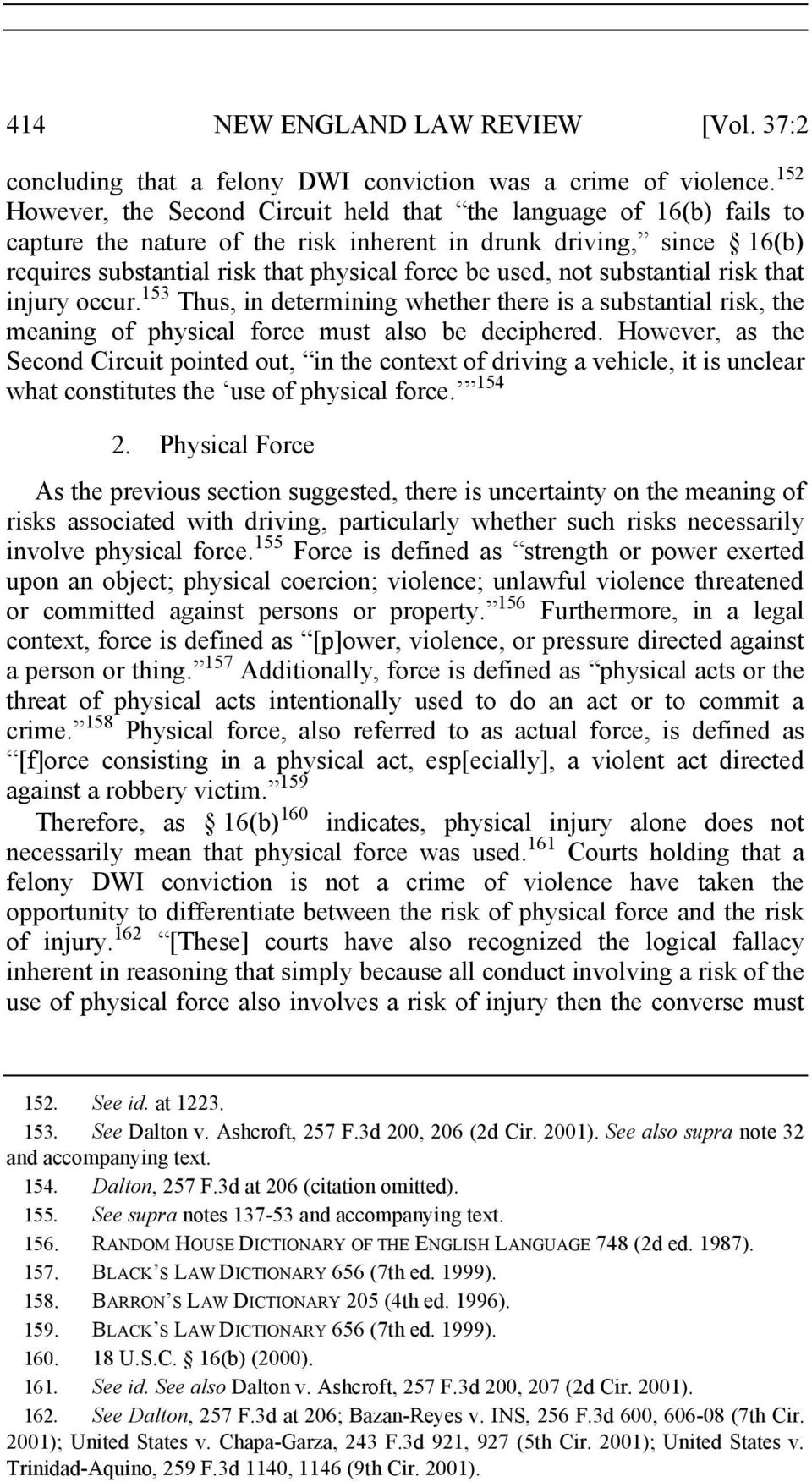 not substantial risk that injury occur. 153 Thus, in determining whether there is a substantial risk, the meaning of physical force must also be deciphered.