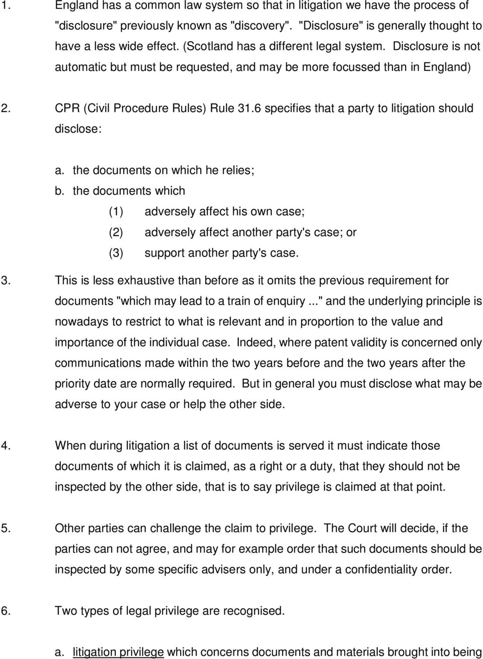 6 specifies that a party to litigation should disclose: a. the documents on which he relies; b.