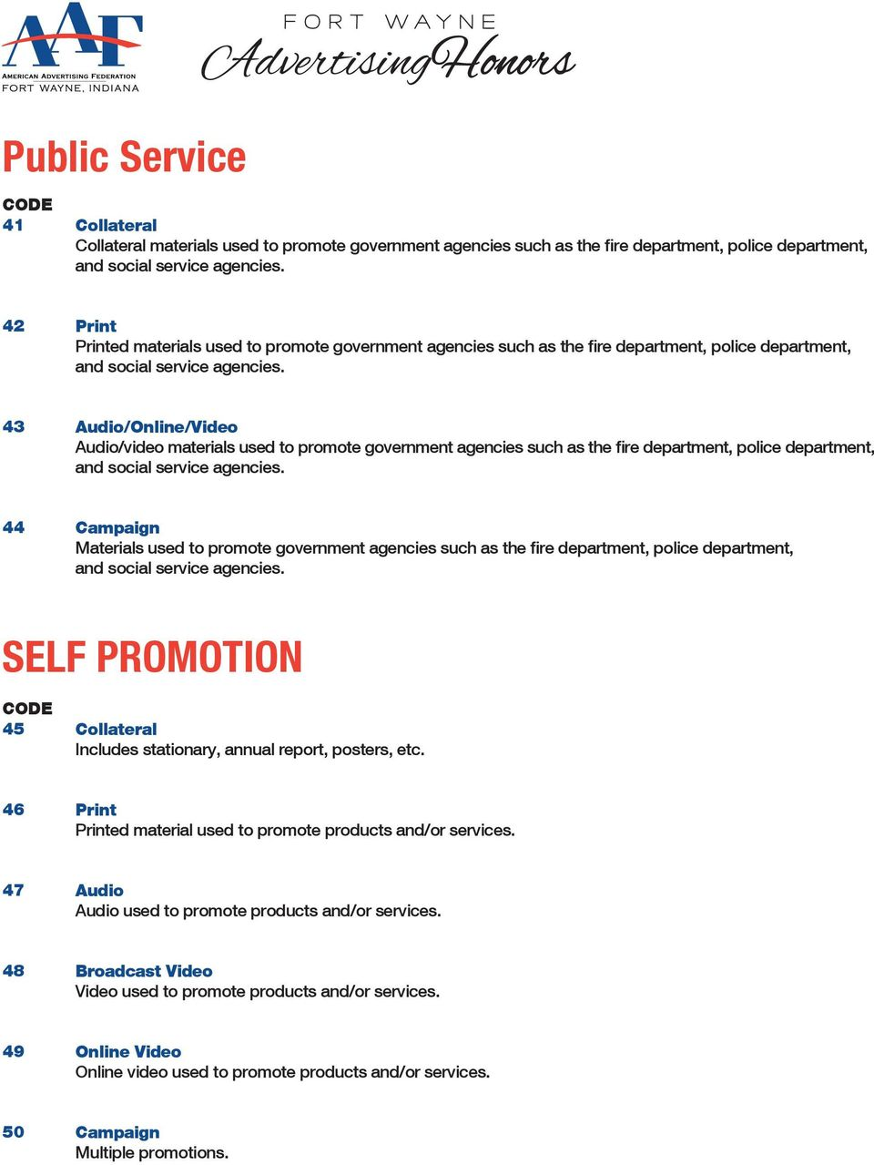 promote government agencies such as the fire department, police department, SELF PROMOTION 45 Collateral Includes stationary, annual report, posters, etc.