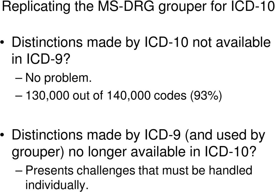 130,000 out of 140,000 codes (93%) Distinctions made by ICD-9 (and