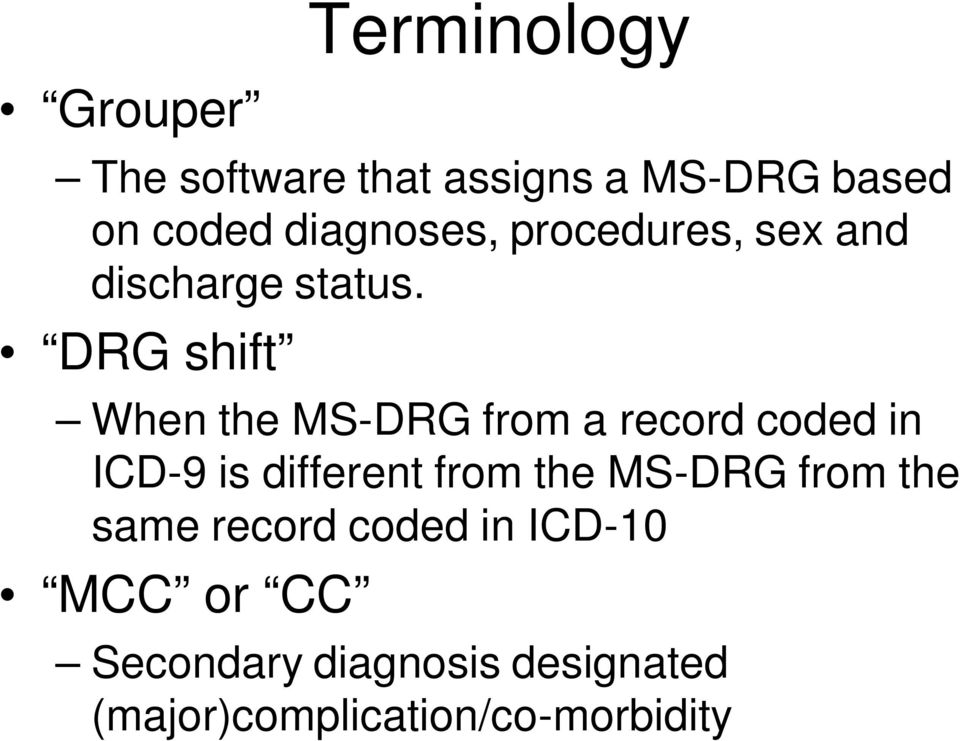 DRG shift When the MS-DRG from a record coded in ICD-9 is different from the
