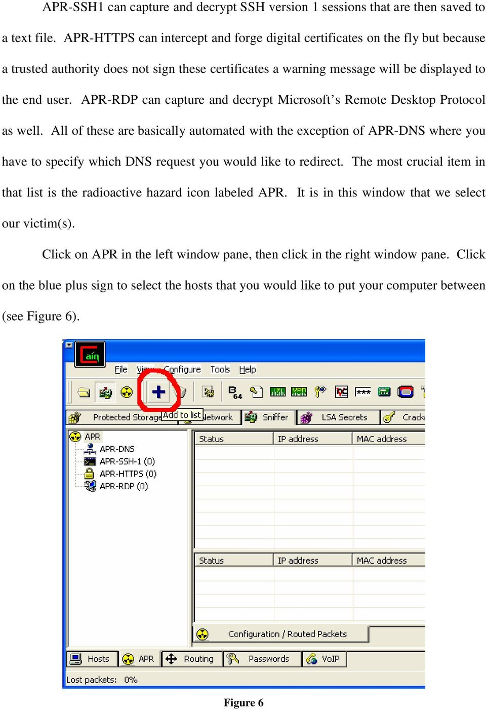 APR-RDP can capture and decrypt Microsoft s Remote Desktop Protocol as well.