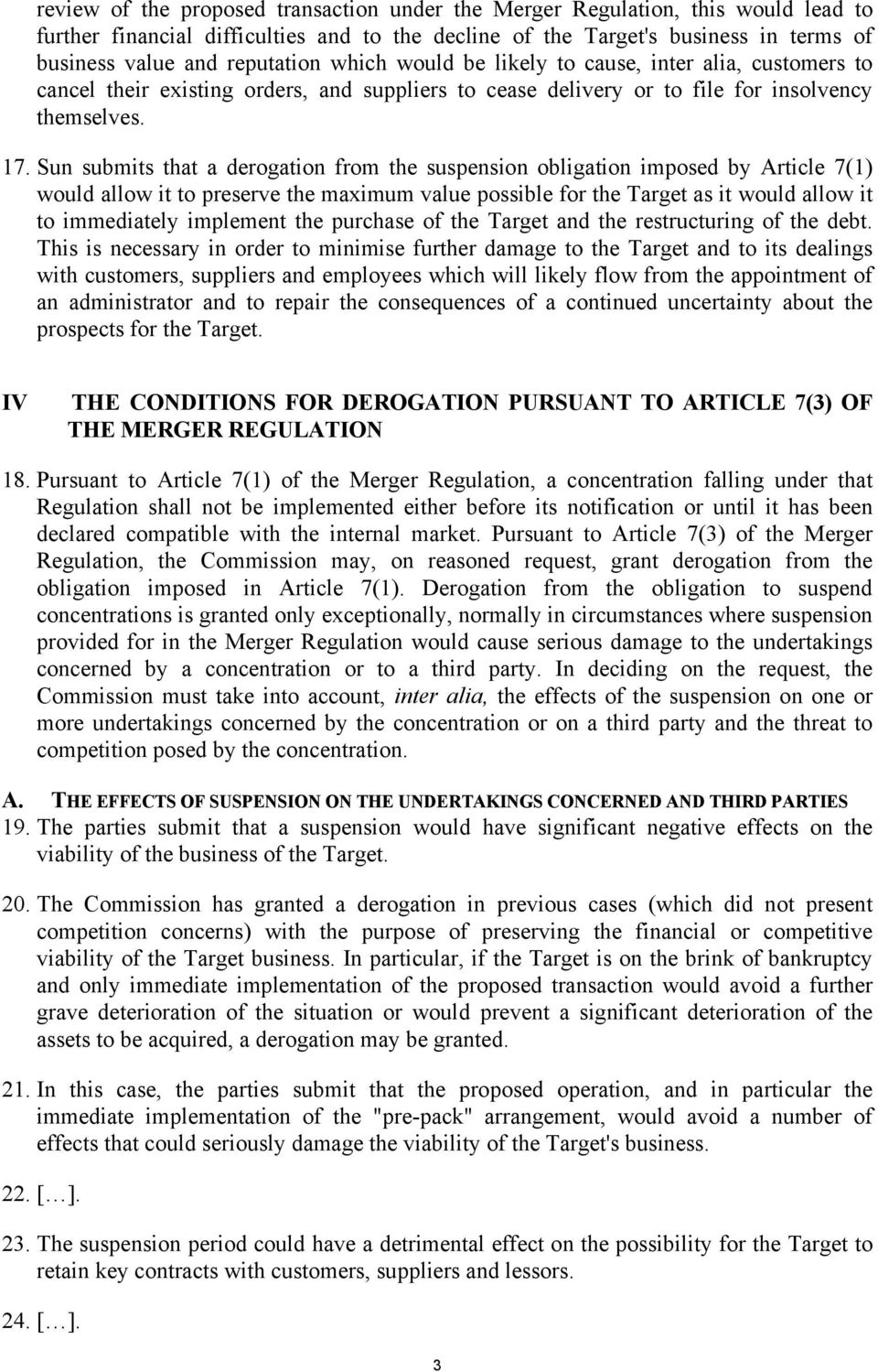 Sun submits that a derogation from the suspension obligation imposed by Article 7(1) would allow it to preserve the maximum value possible for the Target as it would allow it to immediately implement